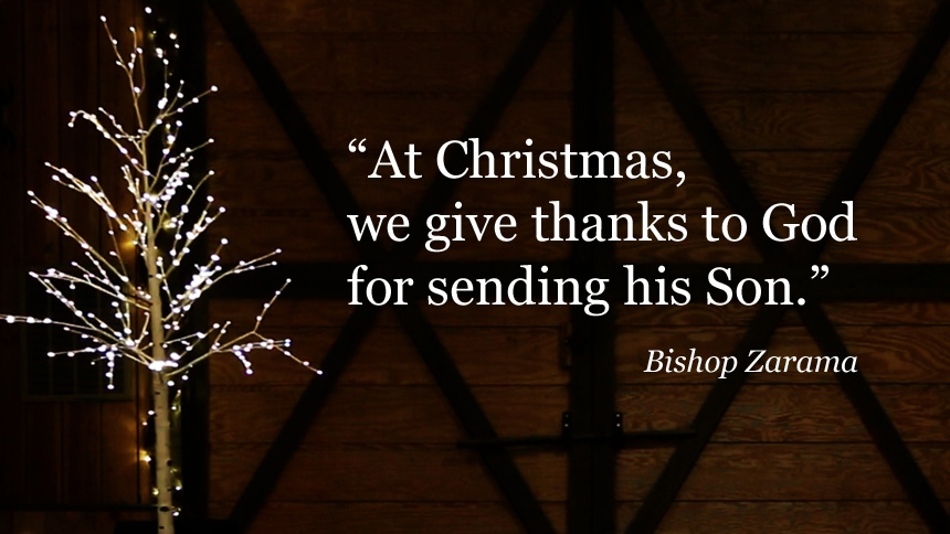 At Christmas, we give thanks to God for sending his Son. - Bishop Zarama